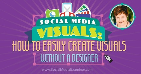 Social Media Visuals: How to Easily Create Visuals Without a Designer | Social Media News | Scoop.it