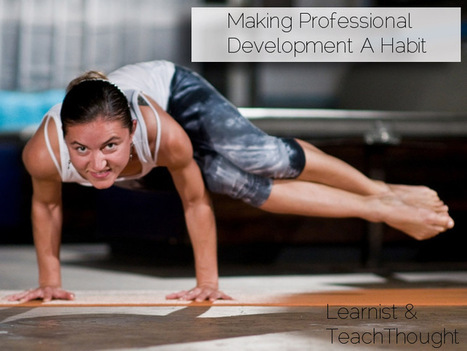 Making Professional Development A Habit - TeachThought | Digital Professional Learning | Scoop.it