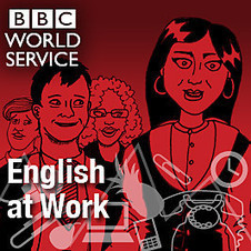 BBC - Podcasts - English At Work | Listen to English!  Speak English! | Scoop.it
