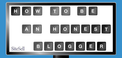 How To Be An Honest Blogger - The SiteSell Blog | The Content Marketing Hat | Scoop.it