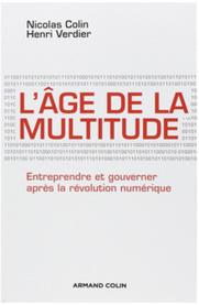 L'âge de la multitude: Entreprendre et gouverner après la révolution numérique. Aux Editions Armand Colin | Economie de l'innovation | Scoop.it