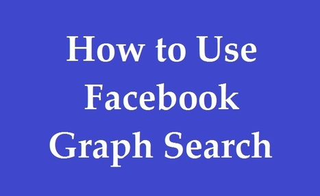 How to Use Facebook Graph Search | Business Tips & Tricks | Scoop.it
