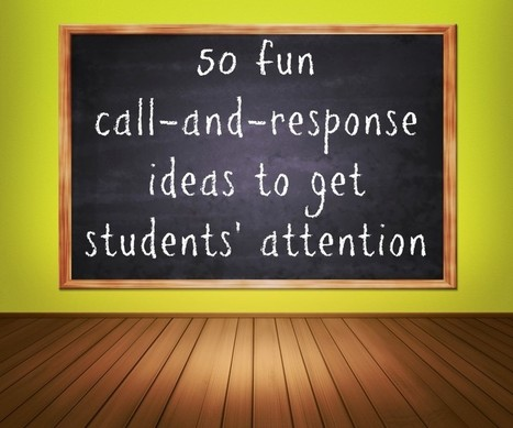 50 fun call-and-response ideas to get students' attention - | EDCI397 Classroom Climate Plan | Scoop.it