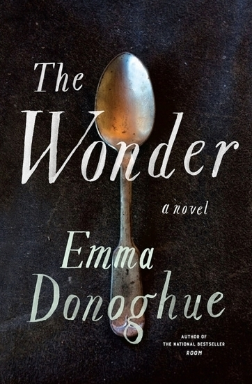 Cover and excerpt released for Emma Donoghue's The Wonder | Quill and Quire | The Irish Literary Times | Scoop.it