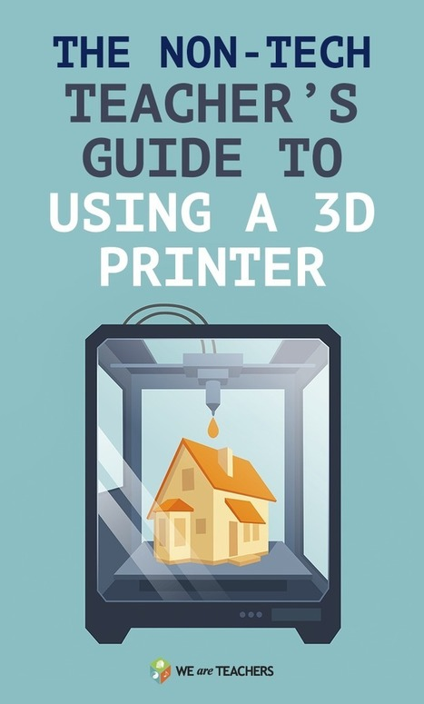 WeAreTeachers: The Non-Tech Teacher's Guide to Using a 3D Printer | Transformational Teaching and Technology | Scoop.it