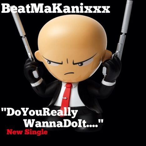 "Da BeatMaKanixxx new single ""Do You Really Wanna Do It"" #OhYeah 