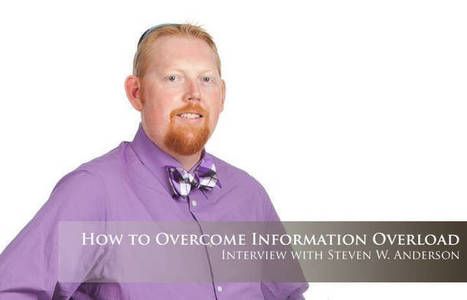 How to Overcome Information Overload – Interview with Steven W. Anderson | Affordable Learning | Scoop.it