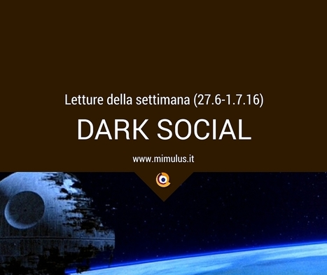 Dark Social, letture della settimana | Digital Friday by Mimulus | Scoop.it