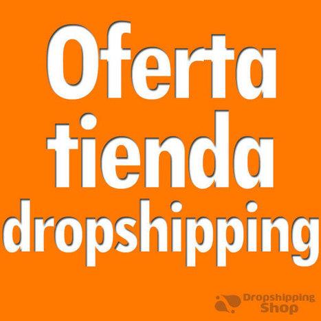 Oferta tienda dropshipping España, promoción especial online | Dropshipping España | Scoop.it