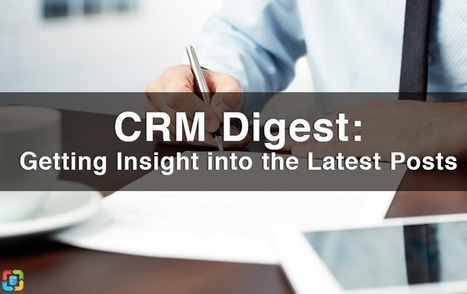 CRM Digest: Getting Insight into the Latest Posts | CRM Reviews | Scoop.it