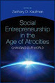 Social Entrepreneurship In The Age Of Atrocities: Changing Our World | Corporate Social Responsibility, CSR, Sustainability, SocioEconomic, Community | Scoop.it
