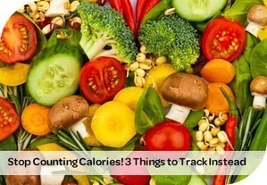 Stop Counting Calories! 3 Things to Track Instead | The Best Life | CHARGE Your Nutrition! | Scoop.it