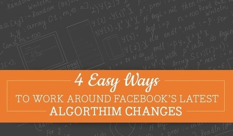 4 Easy Ways to Work Around Facebook's Latest Algorithm Changes | MarketingHits | Scoop.it