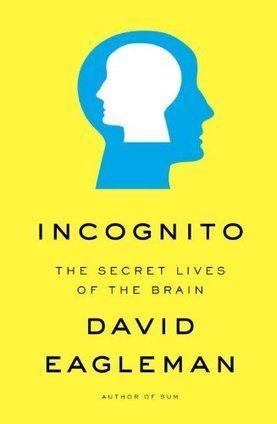 Incognito: David Eagleman Unravels the Secret Lives of the Brain | Las ganas de aprender | Scoop.it