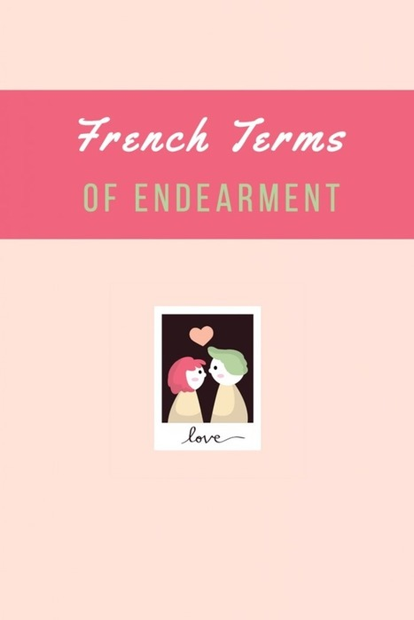 80 French Terms of Endearment to Call your Loved Ones | Talk in French | Frans en mixed media | Scoop.it
