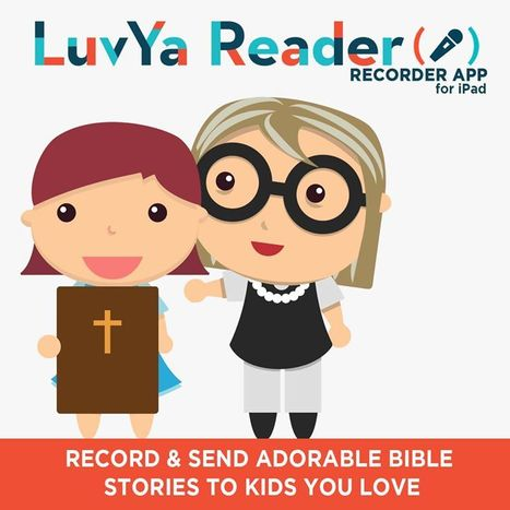 LuvYa Reader- Record and Share Quality Christian Books and Devotions for Children - Fun Educational Apps for Kids | Best Apps for Kids | Scoop.it