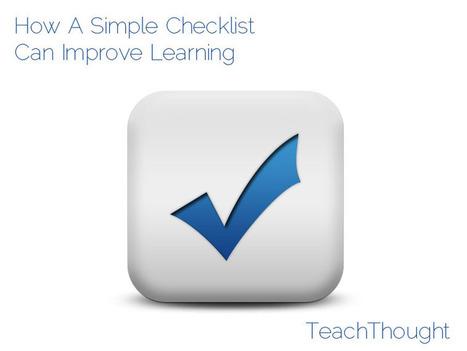 How A Simple Checklist Can Improve Learning | Re-Ingeniería de Aprendizajes | Scoop.it