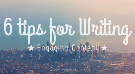 6 Tips for Writing Engaging Content | Internet Marketing | Scoop.it