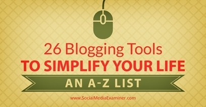26 Blogging Tools to Simplify Your Life: An A-Z List | | Blog it and Curation | Scoop.it