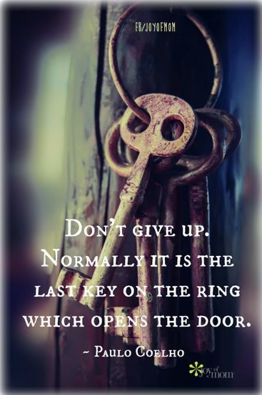 Don't give up. Normally it is the last key on the ring which opens the door. ~ Paulo Coelho | MarketingHits | Scoop.it