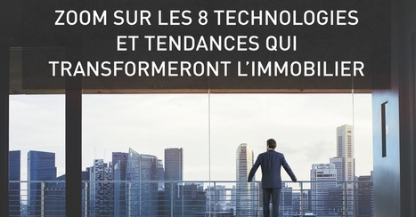 Les 8 technologies et tendances qui transforment l'immobilier | Immobilier | Scoop.it