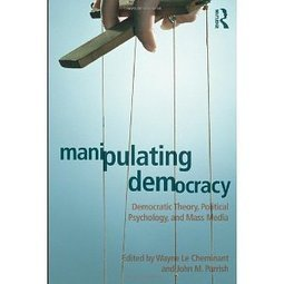 Manipulating Democracy: Democratic Theory, Political Psychology, and Mass Media | Breaking News | Scoop.it