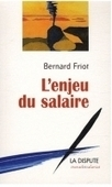 Bernard Friot, L'Enjeu du salaire | Revenu de Base Inconditionnel - Contributions francophones | Scoop.it