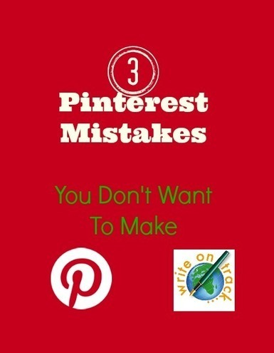 3 Pinterest Mistakes You Don't Want To Make - Write On Track | Surviving Social Chaos | Scoop.it