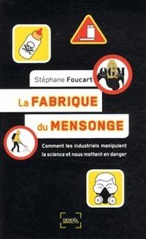 La fabrique du mensonge - Comment les industriels manipulent la science et nous mettent en danger | CAP21 | Scoop.it