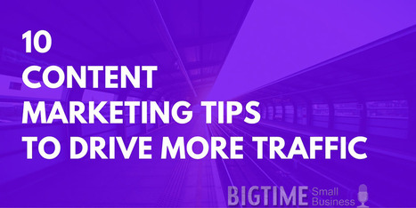 10 Content Marketing Tips To Drive More Traffic | Content Marketing and Curation for Small Business | Scoop.it