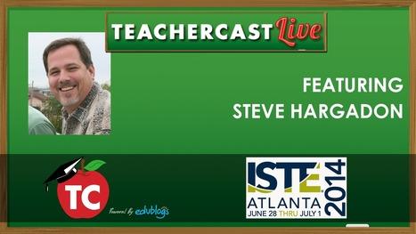 Video: Watch @SteveHargadon on @TeacherCast LIVE from #ISTE2014 - TeacherCast.net: Educational Blogs, Podcasts, App Reviews and more   Edtech PK-12   Scoop.it
