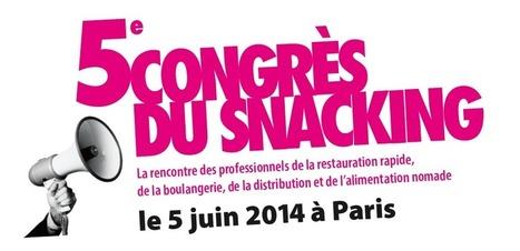 5ème édition du Congrès du Snacking à Paris | B.R.A. Tendance Restauration.com | Actu Boulangerie Patisserie Restauration Traiteur | Scoop.it