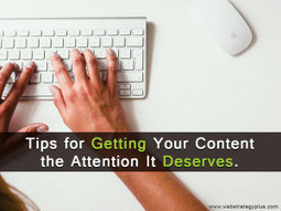 Tips for Getting Your Content the Attention It Deserves   Social Media, Web Marketing, Blogging & Search Engines   Scoop.it