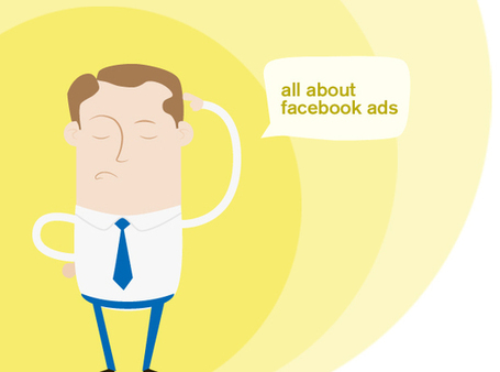 FACEBOOK ADS - A Comprehensive Guide to Facebook Ads - A 30 minute Crash Course in Facebook Advertising | Solo Pro World | Business in the 21st Century | Scoop.it