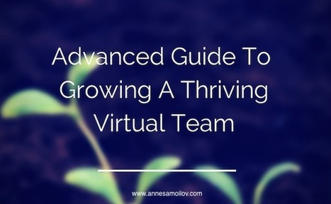 The Advanced Guide to Growing A Thriving Virtual Team | Anne ... | KoffeeKlatch | Scoop.it