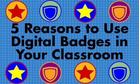 5 Reasons to Use Digital Badges in Your Classroom | Education Today and Tomorrow | Scoop.it