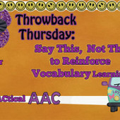 Throwback Thursday- Say This, Not That to Reinforce Vocabulary Learning | Communication and Autism | Scoop.it