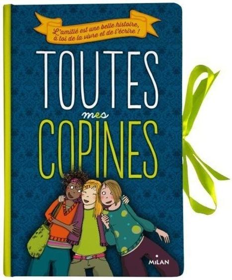 TOUTES MES COPINES - DOCUMENTAIRES HORS COLLECTION - Editions Milan | les éditeurs bd 9 | Scoop.it