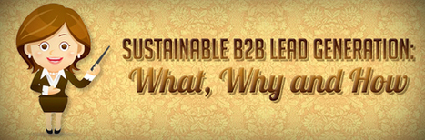 Sustainable B2B Lead Generation: What, Why and How | B2b Sales Lead Generation Facts | Scoop.it