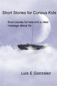 Short Stories for Curious Kids - Luis E Gonzalez : Booktango   Short Stories for kids   Scoop.it