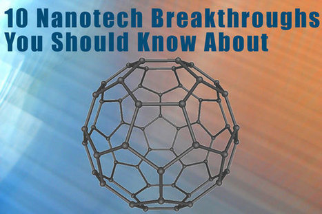 10 Nanotech Breakthroughs You Should Know About | Qmed | Innovation in Health | Scoop.it