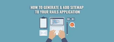 How to generate & add sitemap to your Rails Application - RailsCarma - Ruby on Rails Development Company specializing in Offshore Development - Bangalore, Qatar, California, Dallas, Newyork | Ruby on Rails Application Development | Scoop.it