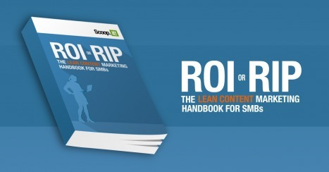 ROI or RIP: The Lean Content Marketing Handbook for SMBs | Mobile trends | Scoop.it