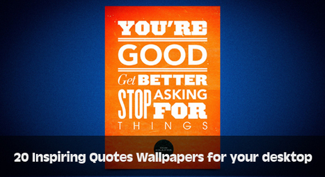 20 Inspiring Quotes Wallpapers for your Desktop | Mustified | khamneithang | Scoop.it
