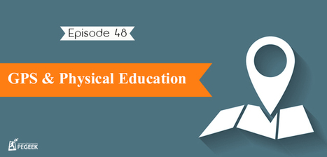 Episode 48 – GPS & Physical Education | Digitized Health | Scoop.it