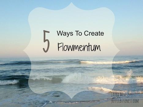 5 Ways to Create Flowmentum | SUCCESS Coaching | Scoop.it