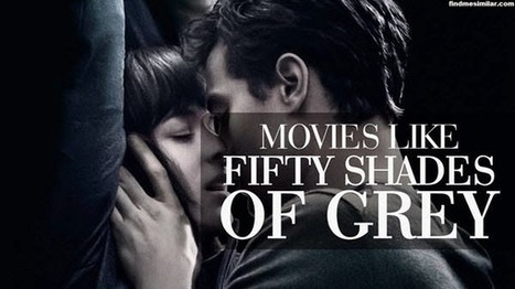 30+ Movies Similar To Fifty Shades of Grey (2015) | Movie Recommendations | Scoop.it