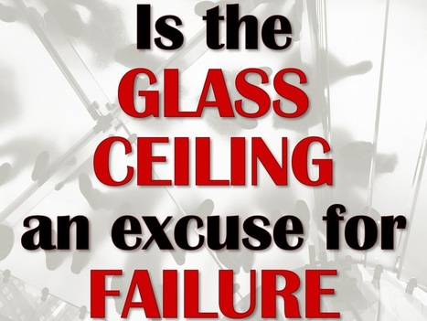 Glass Ceiling or Excuse for Failure | Monday Morning Mojo | Scoop.it