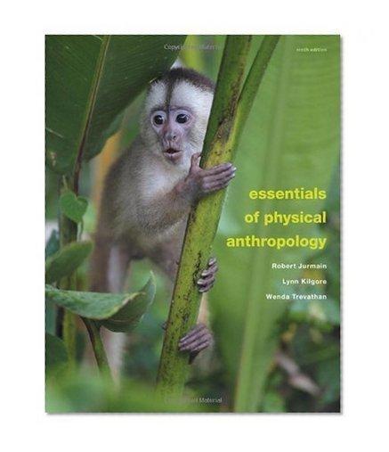 Essentials of Physical Anthropology by Robert Jurmain, Lynn Kilgore, Wenda Trevathan - EbookNetworking.net | Social Studies Infromation | Scoop.it
