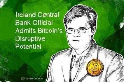 Ireland Central Bank Official Admits Bitcoin's Disruptive Potential - CoinTelegraph | Internet and Cybercrime | Scoop.it